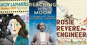 Ignite Her Curiosity: 60 Children's Books to Inspire Science-Loving Mighty Girls